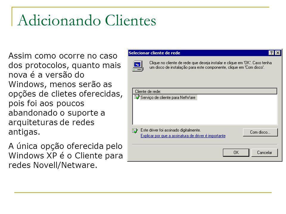 Adicionando Clientes Assim como ocorre no caso dos protocolos, quanto mais nova é a versão do Windows, menos serão as opções de clietes oferecidas, po