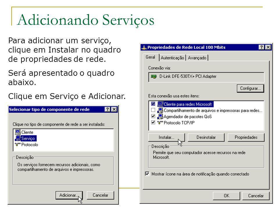 Adicionando Serviços Para adicionar um serviço, clique em Instalar no quadro de propriedades de rede. Será apresentado o quadro abaixo. Clique em Serv