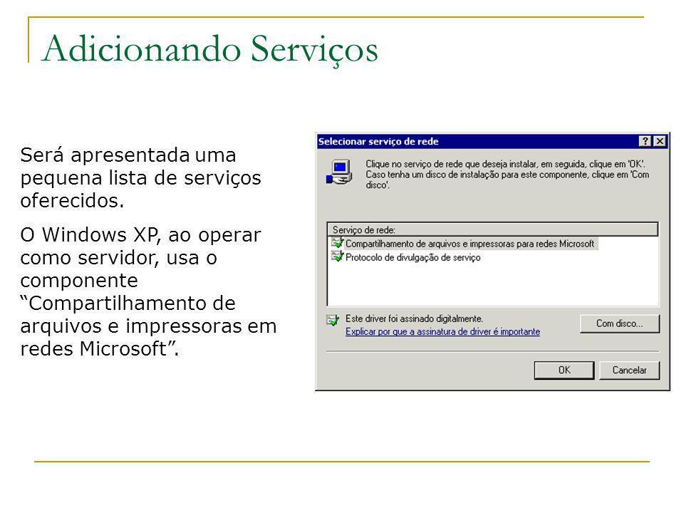 Adicionando Serviços Será apresentada uma pequena lista de serviços oferecidos. O Windows XP, ao operar como servidor, usa o componente Compartilhamen