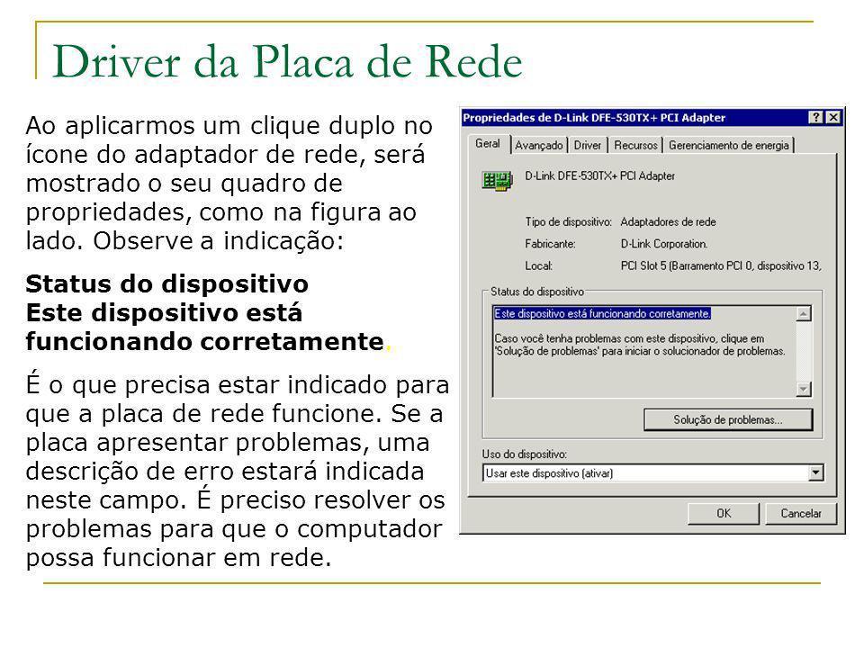 Driver da Placa de Rede Ao aplicarmos um clique duplo no ícone do adaptador de rede, será mostrado o seu quadro de propriedades, como na figura ao lad