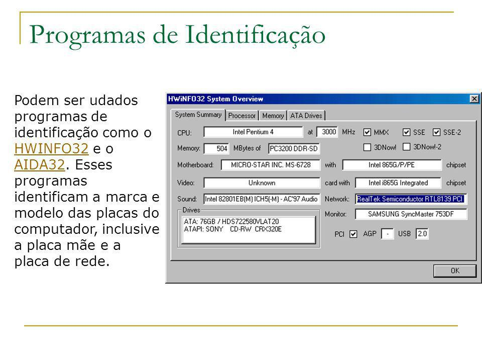 Programas de Identificação Podem ser udados programas de identificação como o HWINFO32 e o AIDA32. Esses programas identificam a marca e modelo das pl