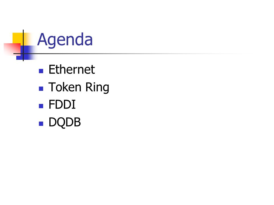 Agenda Ethernet Token Ring FDDI DQDB