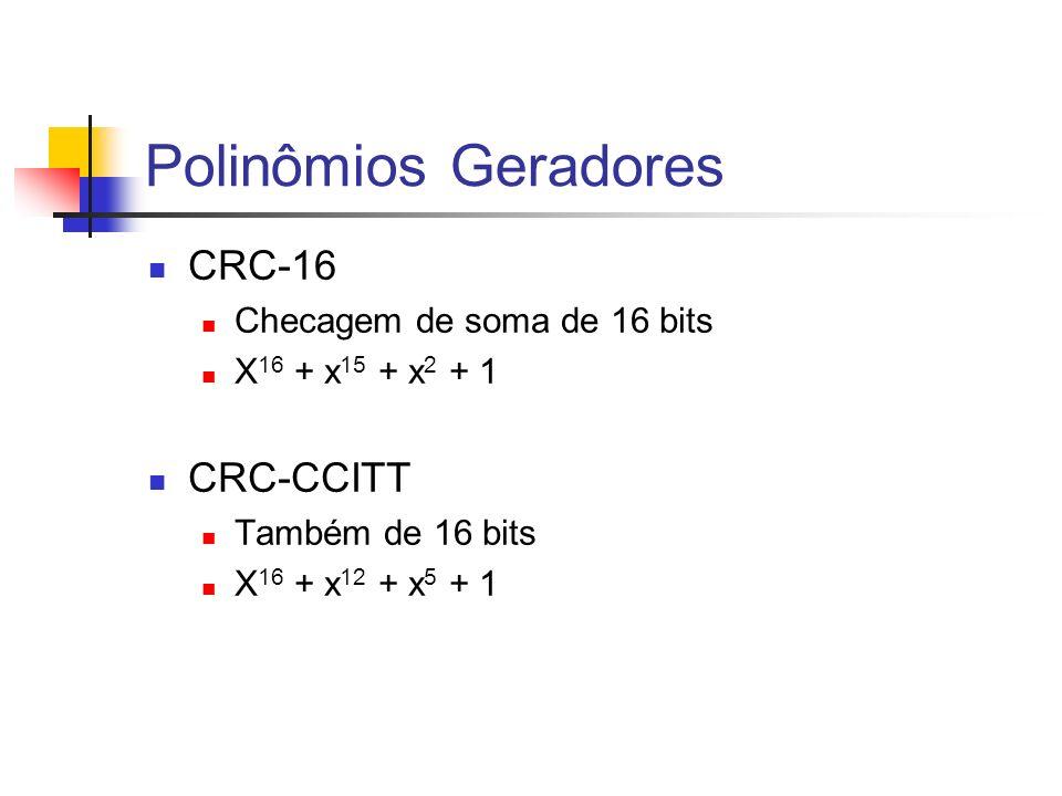 Polinômios Geradores CRC-16 Checagem de soma de 16 bits X 16 + x 15 + x 2 + 1 CRC-CCITT Também de 16 bits X 16 + x 12 + x 5 + 1