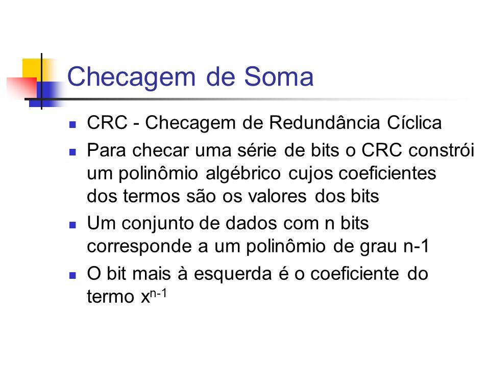Checagem de Soma CRC - Checagem de Redundância Cíclica Para checar uma série de bits o CRC constrói um polinômio algébrico cujos coeficientes dos term