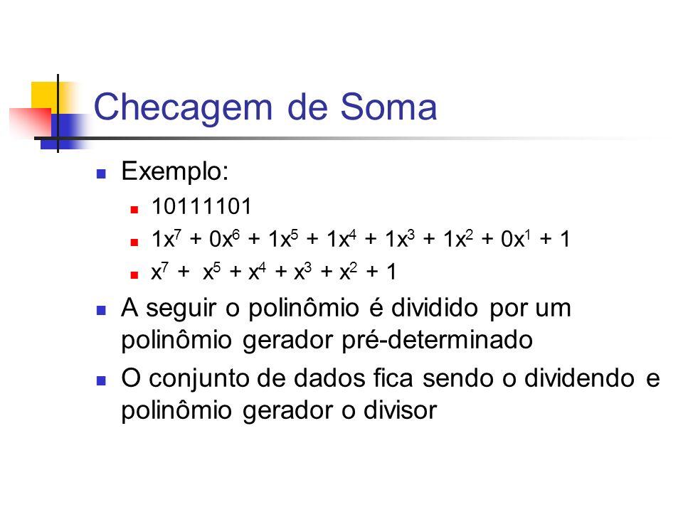 Checagem de Soma Exemplo: 10111101 1x 7 + 0x 6 + 1x 5 + 1x 4 + 1x 3 + 1x 2 + 0x 1 + 1 x 7 + x 5 + x 4 + x 3 + x 2 + 1 A seguir o polinômio é dividido