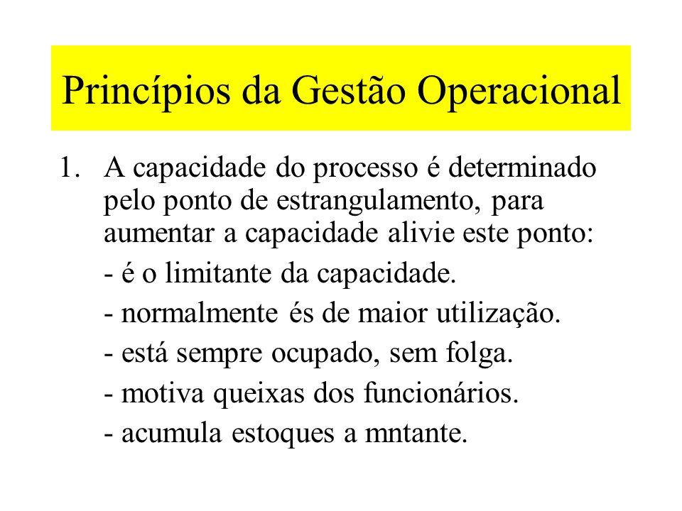 Melhoria dos Processos Os 5 aspectos seguintes são ferramentas poderosas na identificação de problemas, na sugestão de melhorias e no desenvovimento de capacidades: - Gestão da capacidade dos processos.
