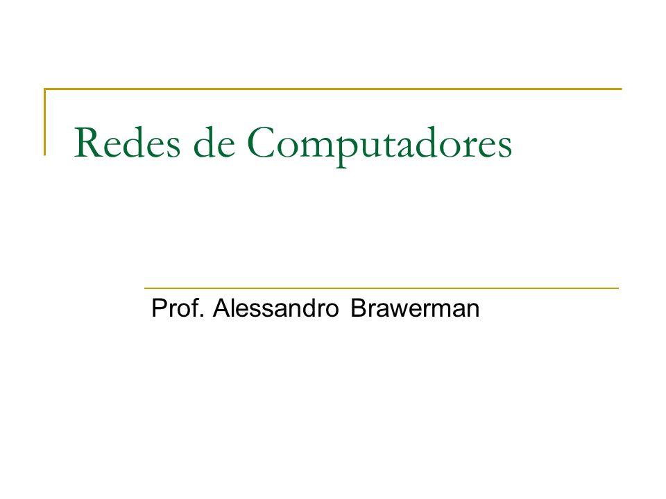 Redes de Computadores Prof. Alessandro Brawerman