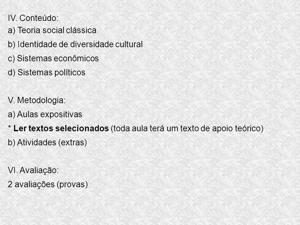 IV. Conteúdo: a) Teoria social clássica b) Identidade de diversidade cultural c) Sistemas econômicos d) Sistemas políticos V. Metodologia: a) Aulas ex