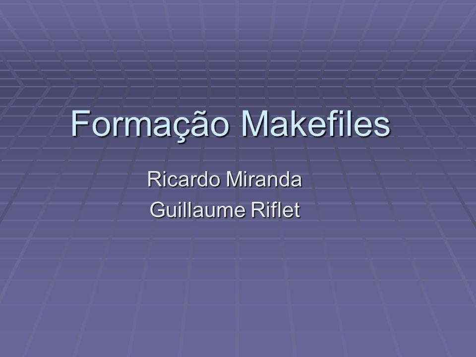 Formação Makefiles Ricardo Miranda Guillaume Riflet