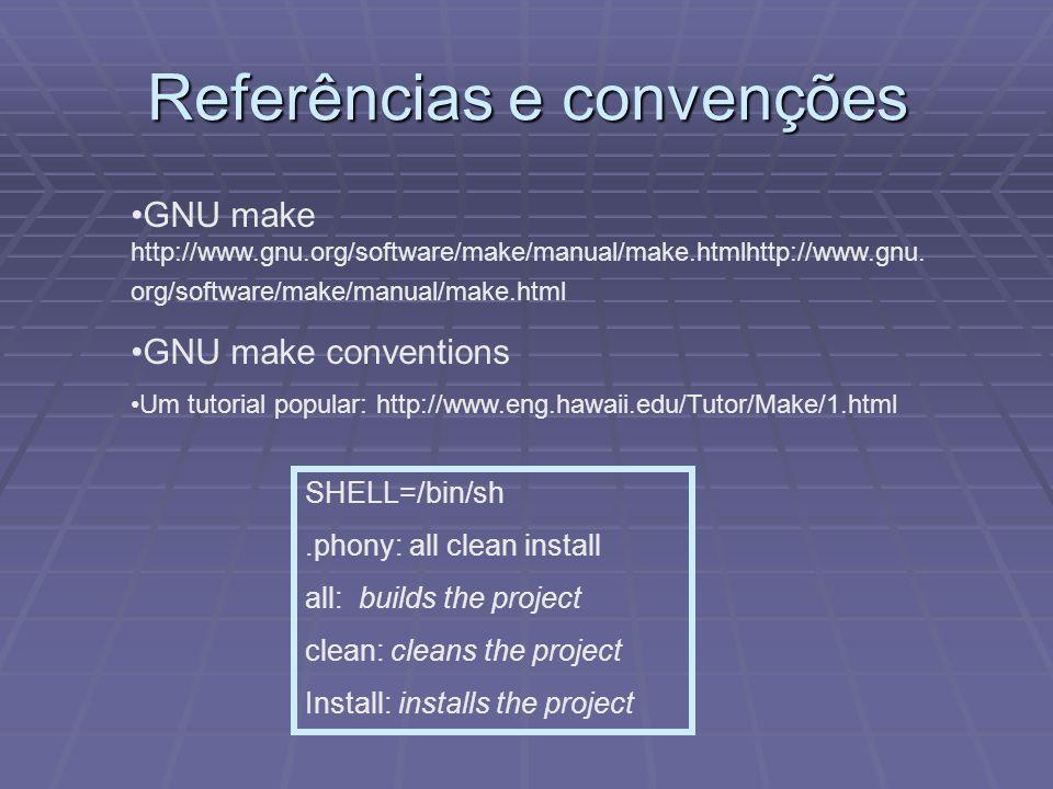 Referências e convenções GNU make http://www.gnu.org/software/make/manual/make.htmlhttp://www.gnu. org/software/make/manual/make.html GNU make convent