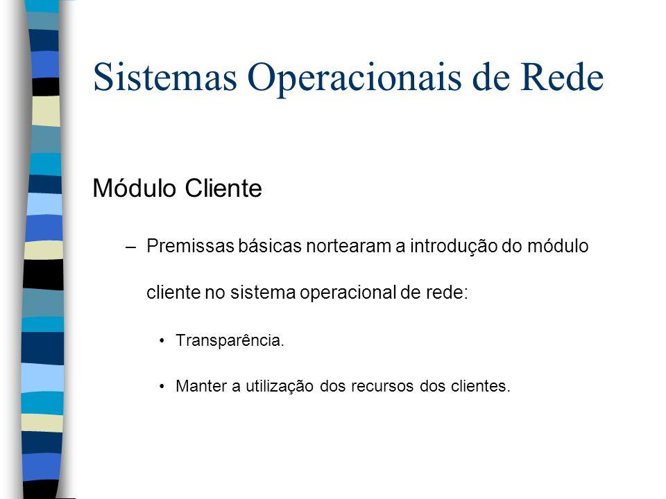 Módulo Cliente –Premissas básicas nortearam a introdução do módulo cliente no sistema operacional de rede: Transparência. Manter a utilização dos recu