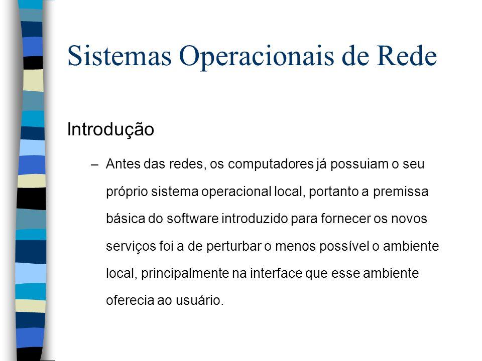 Introdução –Antes das redes, os computadores já possuiam o seu próprio sistema operacional local, portanto a premissa básica do software introduzido p