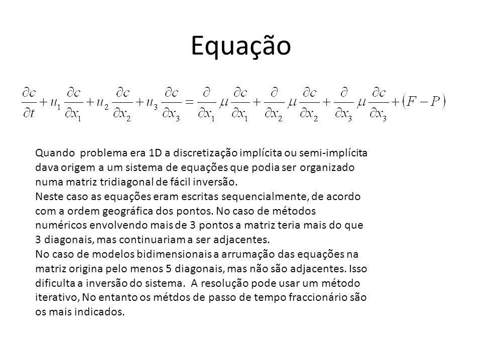 Equação Quando problema era 1D a discretização implícita ou semi-implícita dava origem a um sistema de equações que podia ser organizado numa matriz t