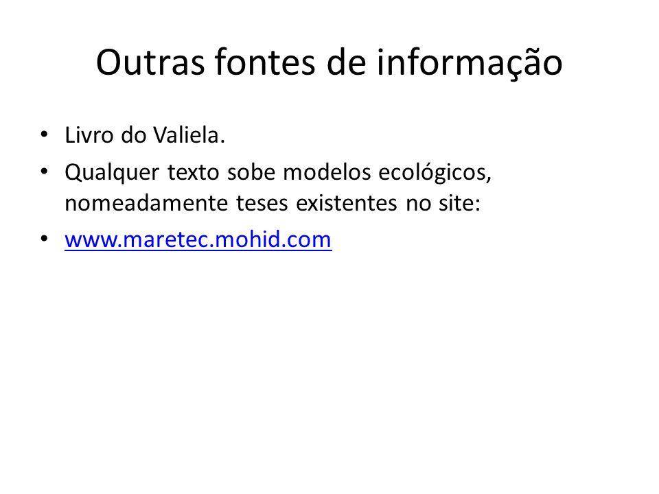 Outras fontes de informação Livro do Valiela. Qualquer texto sobe modelos ecológicos, nomeadamente teses existentes no site: www.maretec.mohid.com