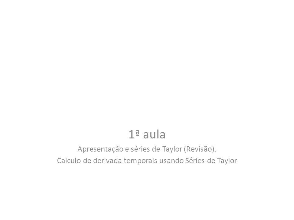 1ª aula Apresentação e séries de Taylor (Revisão). Calculo de derivada temporais usando Séries de Taylor