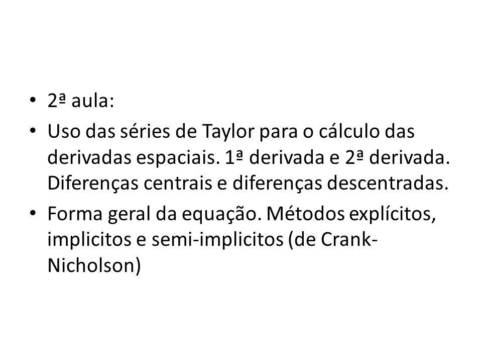 2ª aula: Uso das séries de Taylor para o cálculo das derivadas espaciais. 1ª derivada e 2ª derivada. Diferenças centrais e diferenças descentradas. Fo