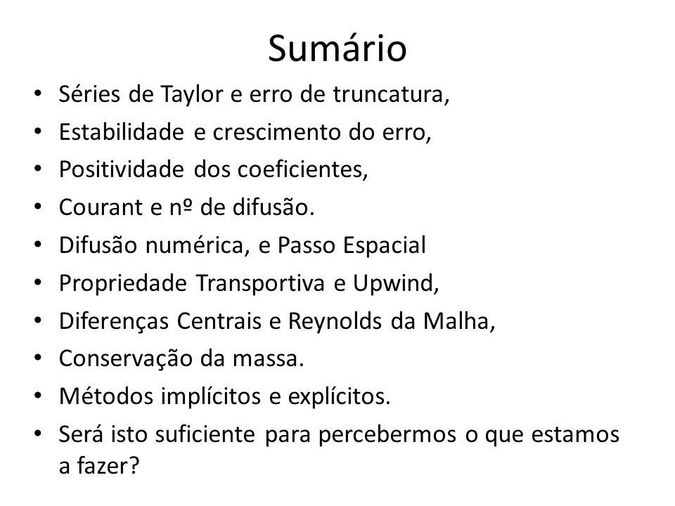 Sumário Séries de Taylor e erro de truncatura, Estabilidade e crescimento do erro, Positividade dos coeficientes, Courant e nº de difusão. Difusão num