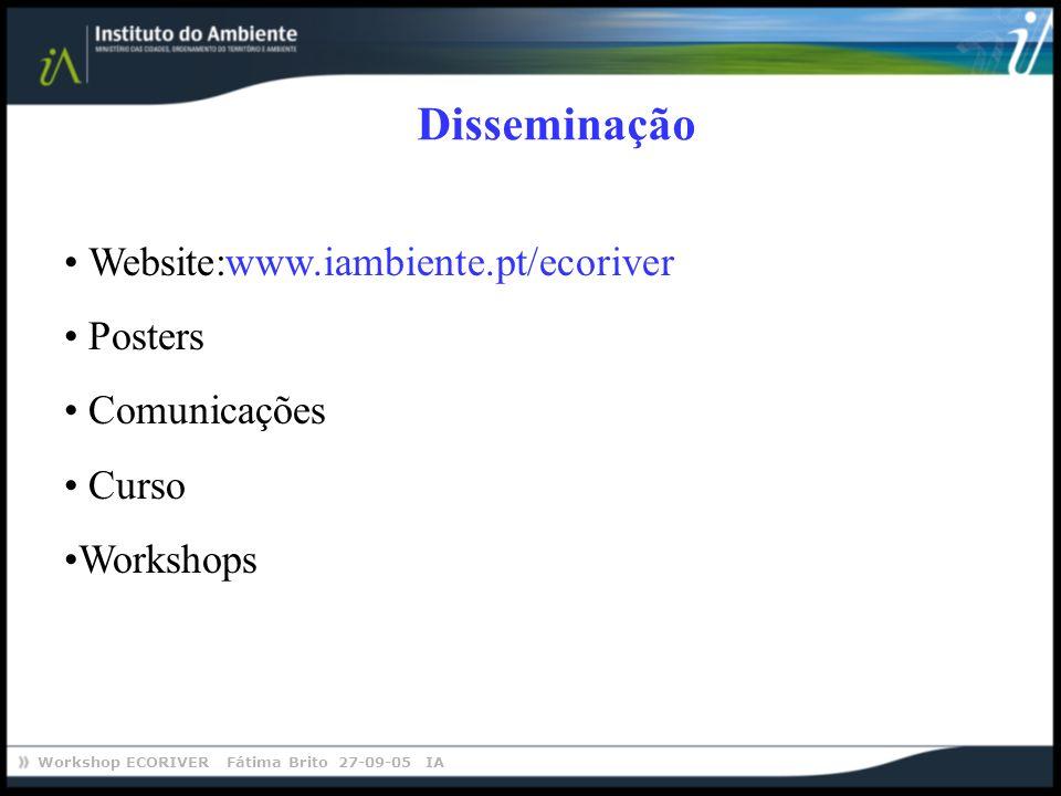 Workshop ECORIVER Fátima Brito 27-09-05 IA Disseminação Website:www.iambiente.pt/ecoriver Posters Comunicações Curso Workshops