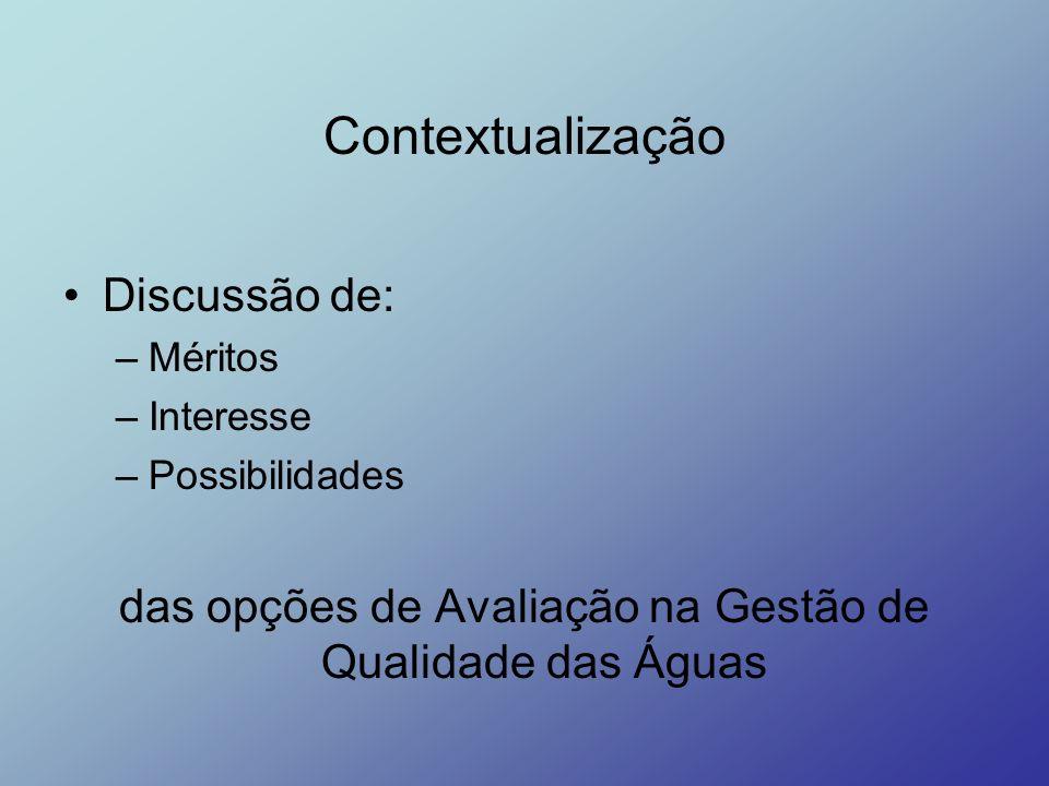 Contextualização Discussão de: –Méritos –Interesse –Possibilidades das opções de Avaliação na Gestão de Qualidade das Águas