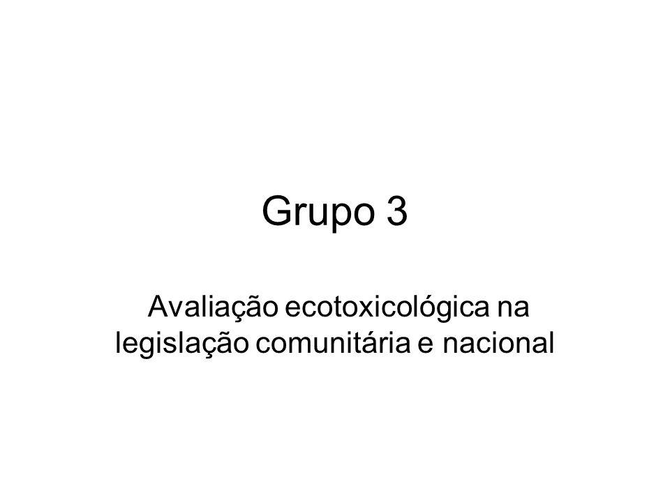 Grupo 3 Avaliação ecotoxicológica na legislação comunitária e nacional