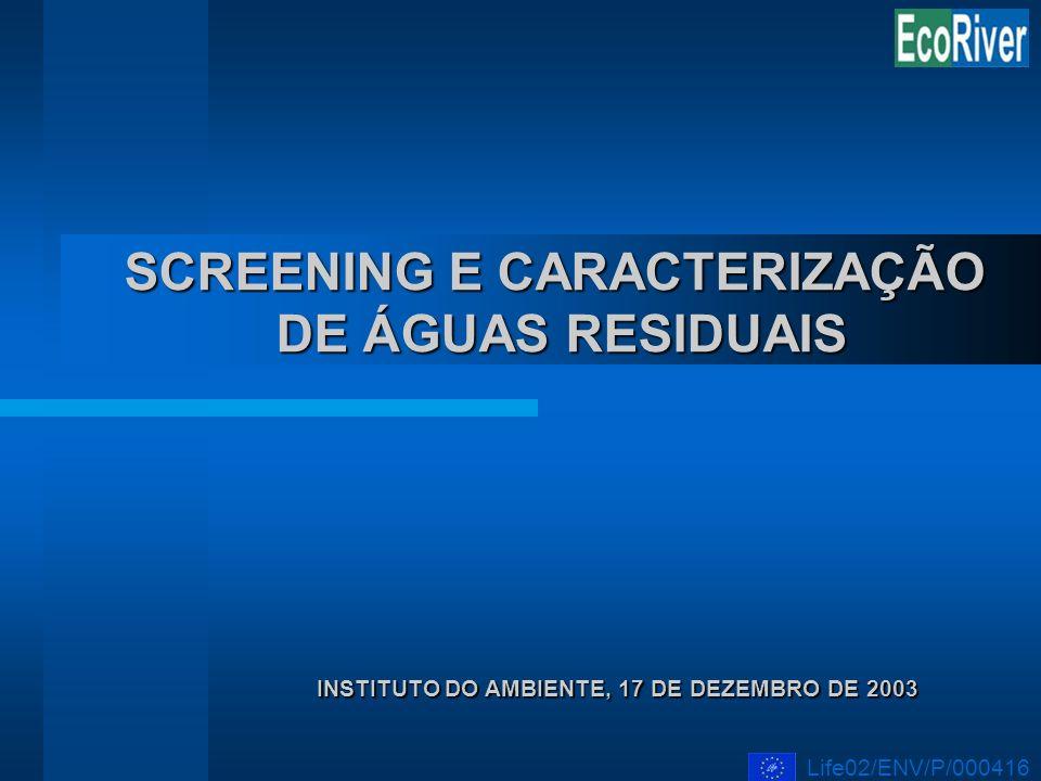 SCREENING E CARACTERIZAÇÃO DE ÁGUAS RESIDUAIS INSTITUTO DO AMBIENTE, 17 DE DEZEMBRO DE 2003 Life02/ENV/P/000416