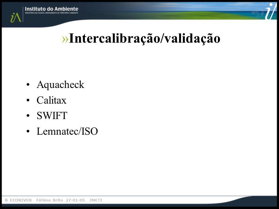 ECORIVER Fátima Brito 27-01-05 INETI »Intercalibração/validação Aquacheck Calitax SWIFT Lemnatec/ISO