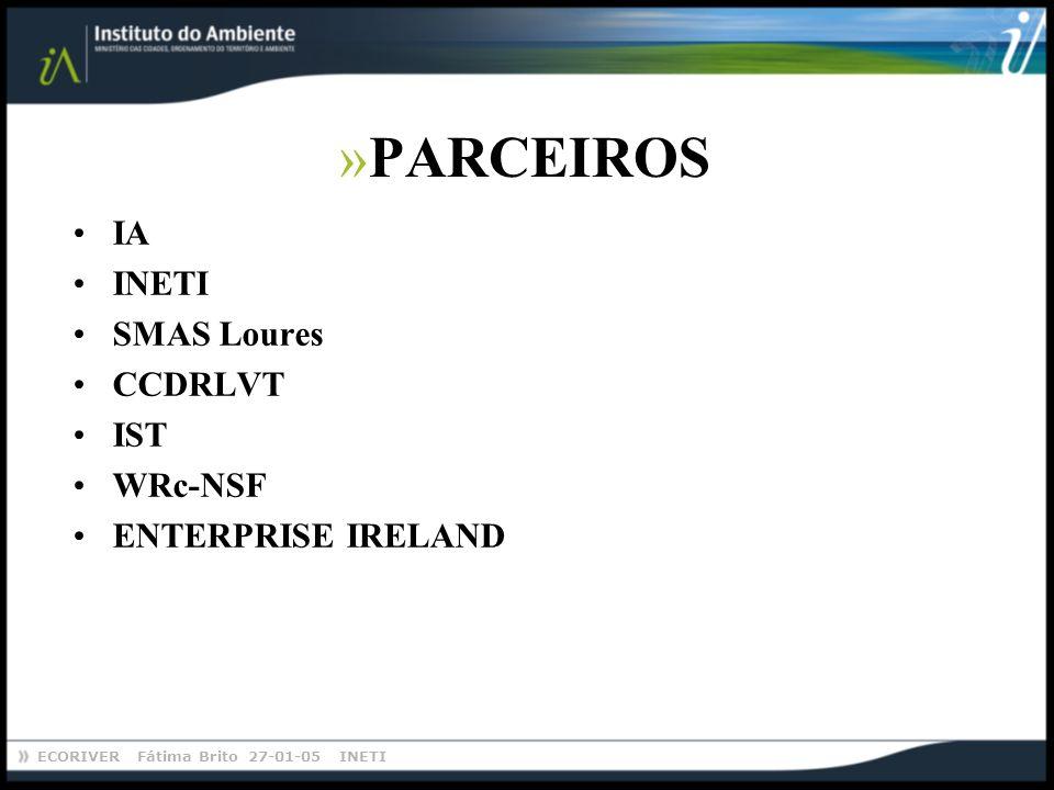 ECORIVER Fátima Brito 27-01-05 INETI »PARCEIROS IA INETI SMAS Loures CCDRLVT IST WRc-NSF ENTERPRISE IRELAND