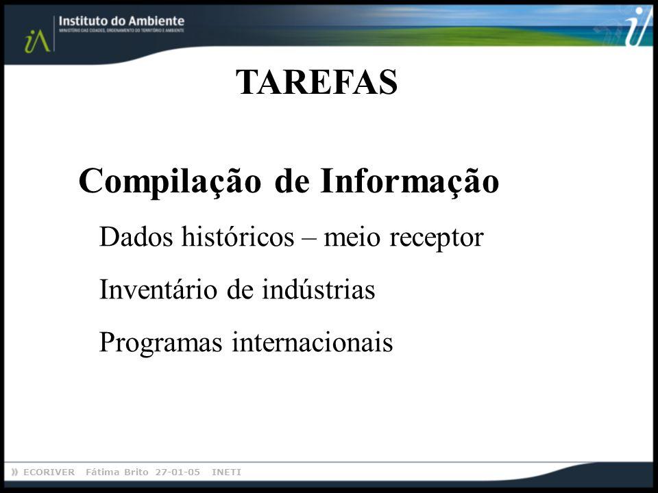 ECORIVER Fátima Brito 27-01-05 INETI TAREFAS Dados históricos – meio receptor Inventário de indústrias Programas internacionais Compilação de Informação