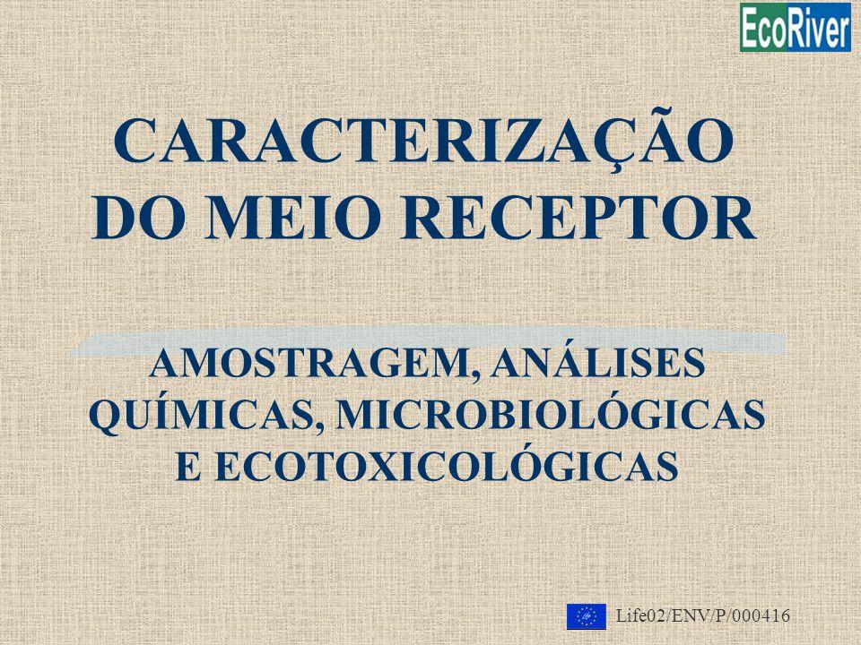 CARACTERIZAÇÃO DO MEIO RECEPTOR AMOSTRAGEM, ANÁLISES QUÍMICAS, MICROBIOLÓGICAS E ECOTOXICOLÓGICAS Life02/ENV/P/000416