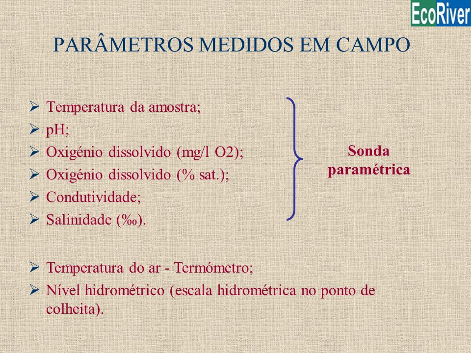 PARÂMETROS MEDIDOS EM CAMPO ØTemperatura da amostra; ØpH; ØOxigénio dissolvido (mg/l O2); ØOxigénio dissolvido (% sat.); ØCondutividade; ØSalinidade (