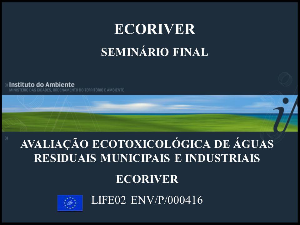AVALIAÇÃO ECOTOXICOLÓGICA DE ÁGUAS RESIDUAIS MUNICIPAIS E INDUSTRIAIS ECORIVER LIFE02 ENV/P/000416 ECORIVER SEMINÁRIO FINAL