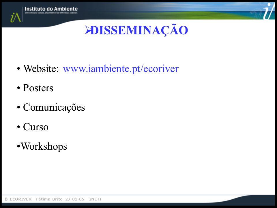 ECORIVER Fátima Brito 27-01-05 INETI DISSEMINAÇÃO Website: www.iambiente.pt/ecoriver Posters Comunicações Curso Workshops