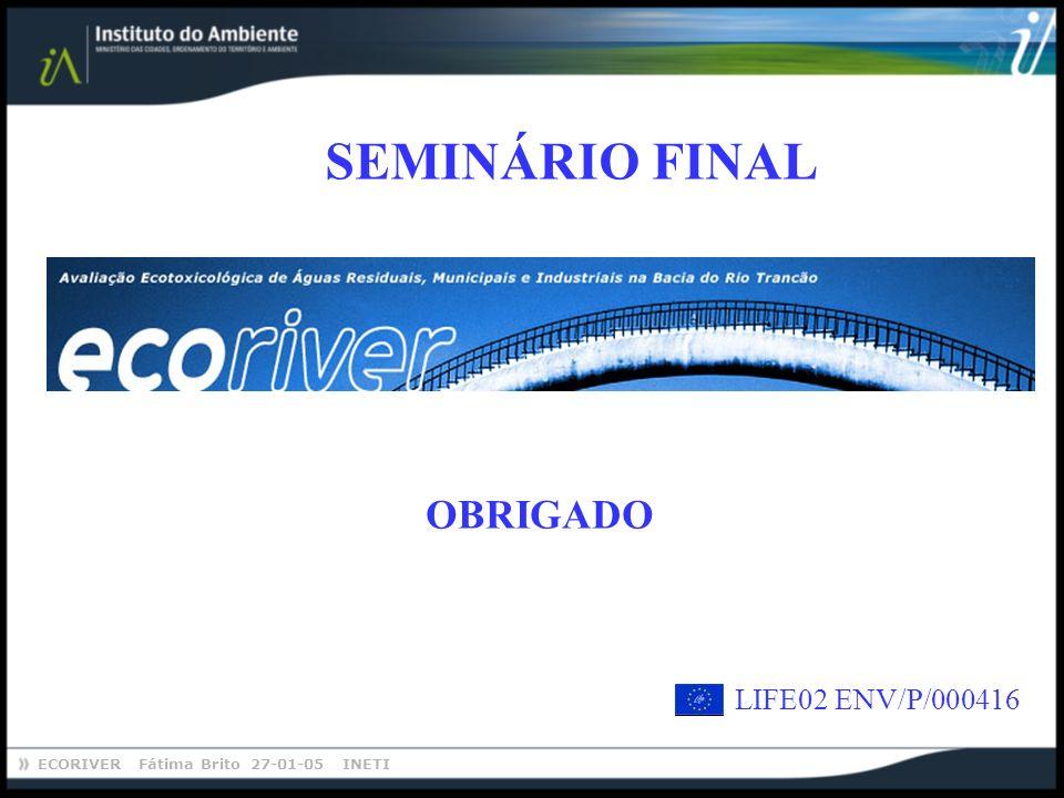 ECORIVER Fátima Brito 27-01-05 INETI SEMINÁRIO FINAL OBRIGADO LIFE02 ENV/P/000416
