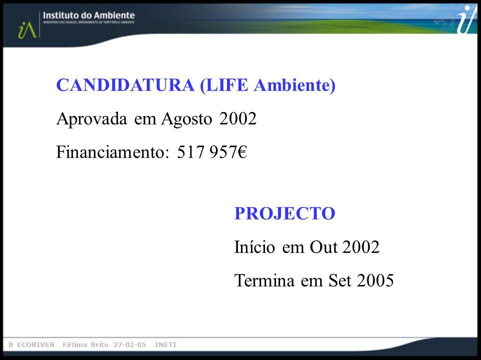 ECORIVER Fátima Brito 27-01-05 INETI CANDIDATURA (LIFE Ambiente) Aprovada em Agosto 2002 Financiamento: 517 957 PROJECTO Início em Out 2002 Termina em