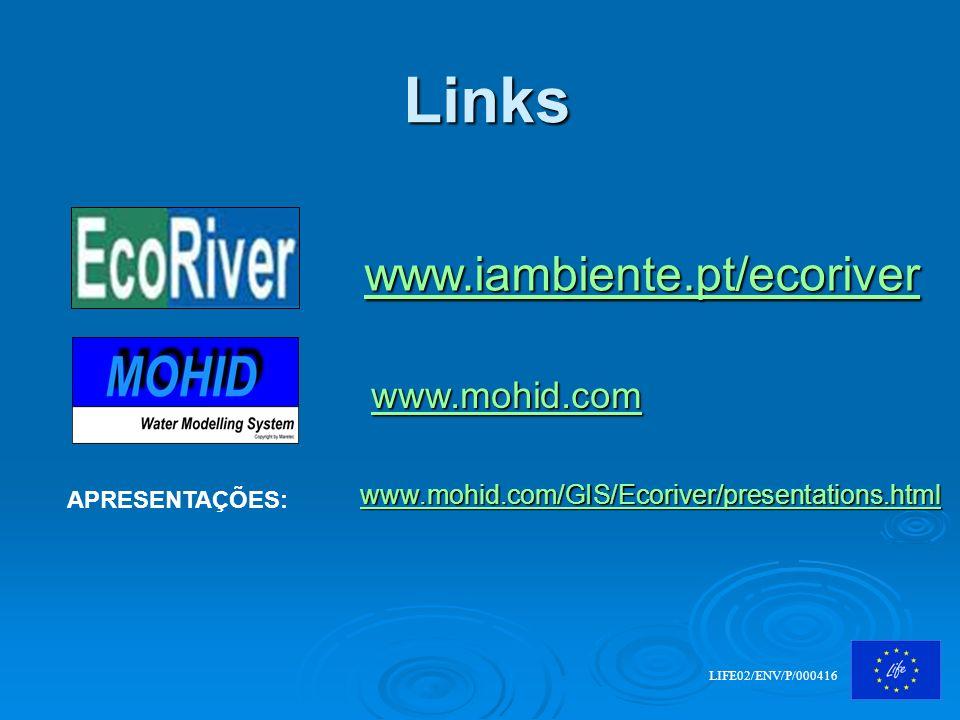 22 Links LIFE02/ENV/P/000416 www.mohid.com www.iambiente.pt/ecoriver APRESENTAÇÕES: www.mohid.comwww.mohid.com/GIS/Ecoriver/presentations.html www.moh