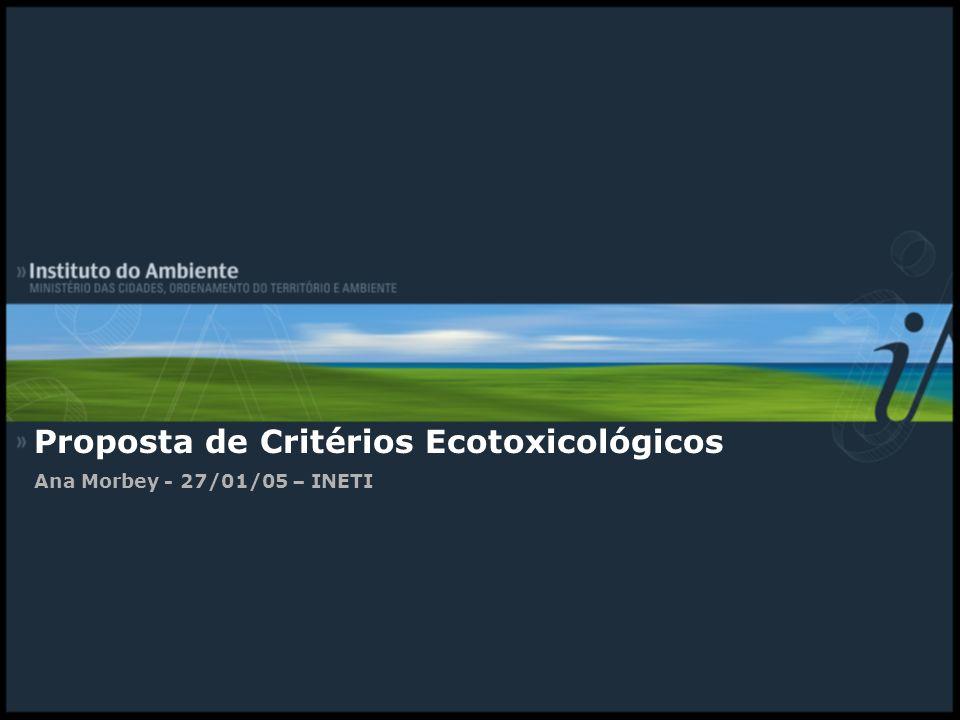 Proposta de Critérios Ecotoxicológicos Ana Morbey - 27/01/05 – INETI