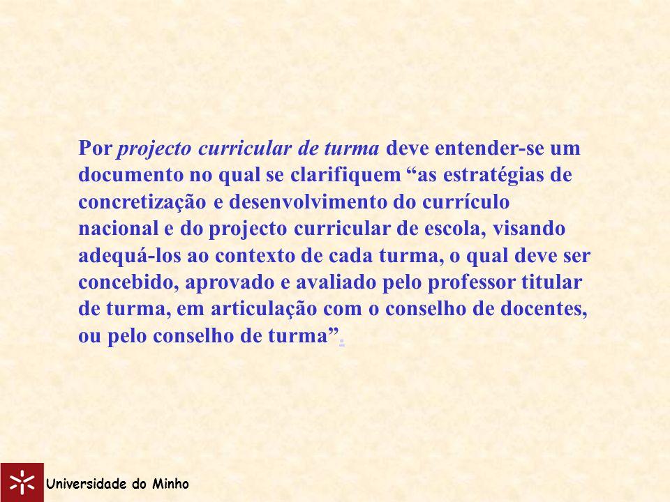 Universidade do Minho Por projecto curricular de turma deve entender-se um documento no qual se clarifiquem as estratégias de concretização e desenvol