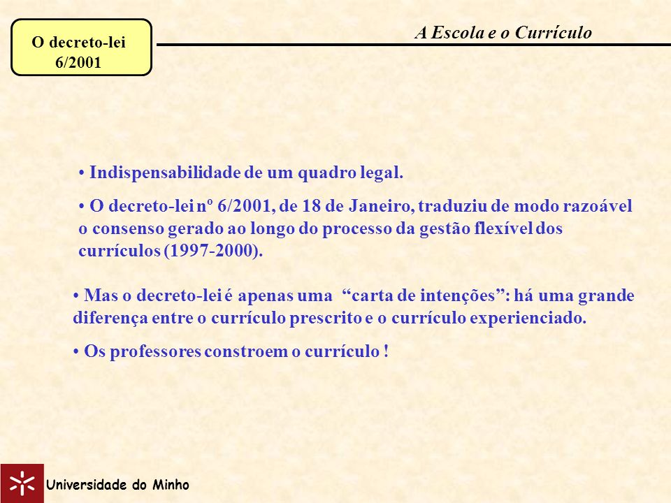 Indispensabilidade de um quadro legal. O decreto-lei nº 6/2001, de 18 de Janeiro, traduziu de modo razoável o consenso gerado ao longo do processo da