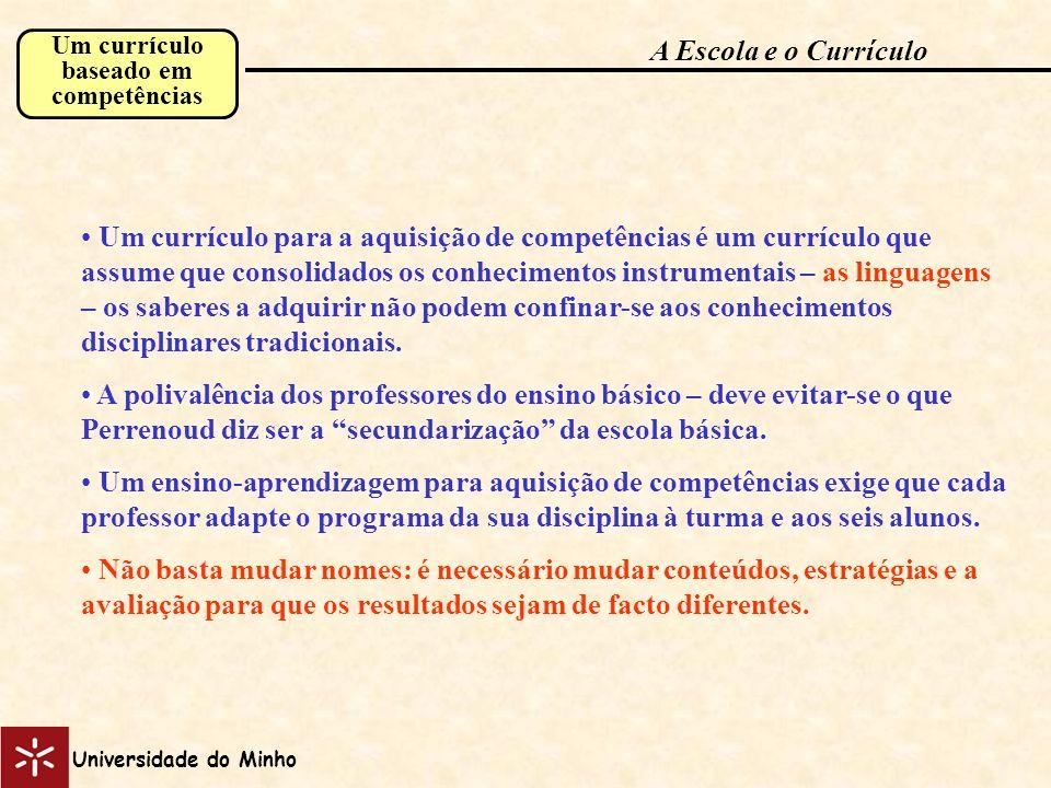 Um currículo baseado em competências Um currículo para a aquisição de competências é um currículo que assume que consolidados os conhecimentos instrum