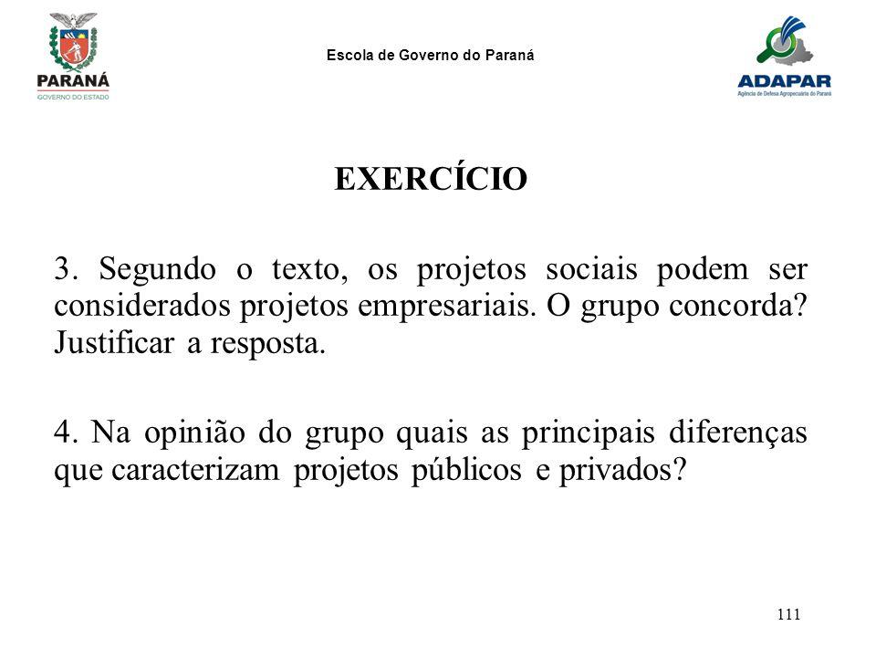 Escola de Governo do Paraná 111 EXERCÍCIO 3. Segundo o texto, os projetos sociais podem ser considerados projetos empresariais. O grupo concorda? Just
