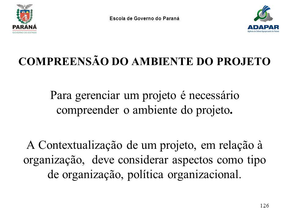 Escola de Governo do Paraná 126 COMPREENSÃO DO AMBIENTE DO PROJETO Para gerenciar um projeto é necessário compreender o ambiente do projeto. A Context