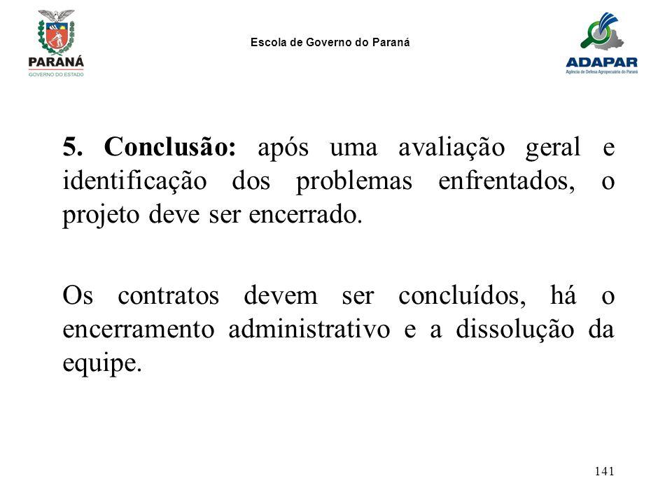 Escola de Governo do Paraná 141 5. Conclusão: após uma avaliação geral e identificação dos problemas enfrentados, o projeto deve ser encerrado. Os con