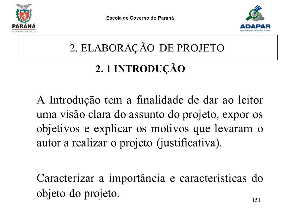 Escola de Governo do Paraná 151 2. ELABORAÇÃO DE PROJETO 2. 1 INTRODUÇÃO A Introdução tem a finalidade de dar ao leitor uma visão clara do assunto do