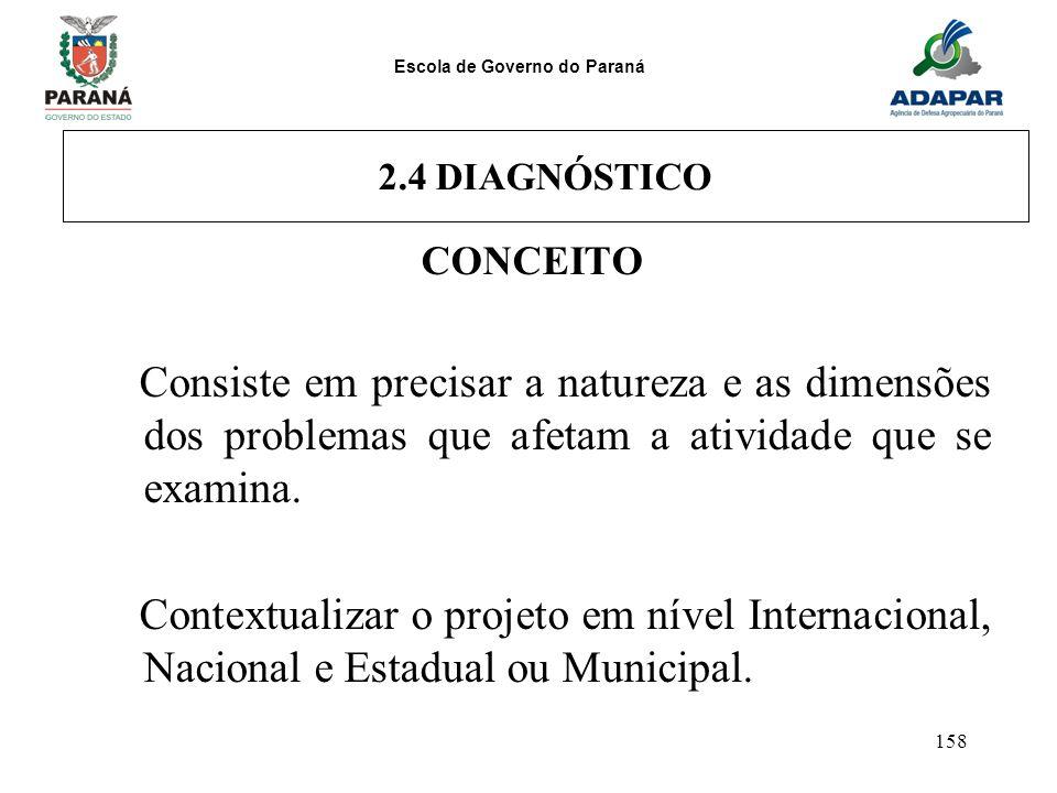 Escola de Governo do Paraná 158 2.4 DIAGNÓSTICO CONCEITO Consiste em precisar a natureza e as dimensões dos problemas que afetam a atividade que se ex