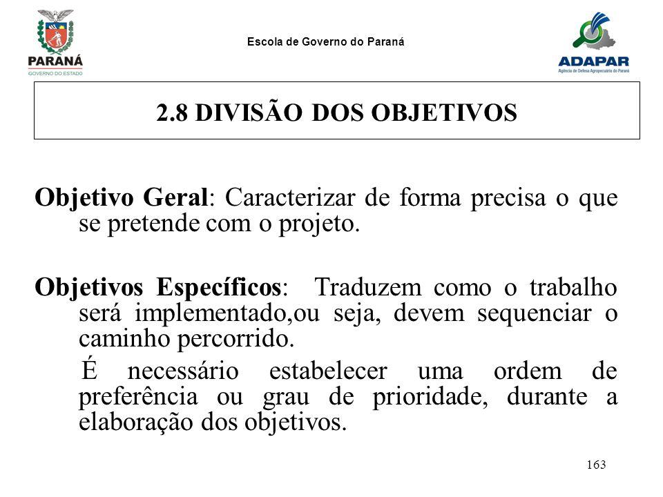 Escola de Governo do Paraná 163 2.8 DIVISÃO DOS OBJETIVOS Objetivo Geral: Caracterizar de forma precisa o que se pretende com o projeto. Objetivos Esp