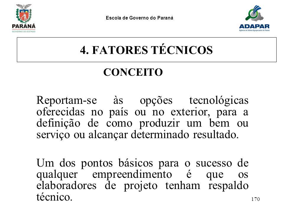 Escola de Governo do Paraná 170 4. FATORES TÉCNICOS CONCEITO Reportam-se às opções tecnológicas oferecidas no país ou no exterior, para a definição de