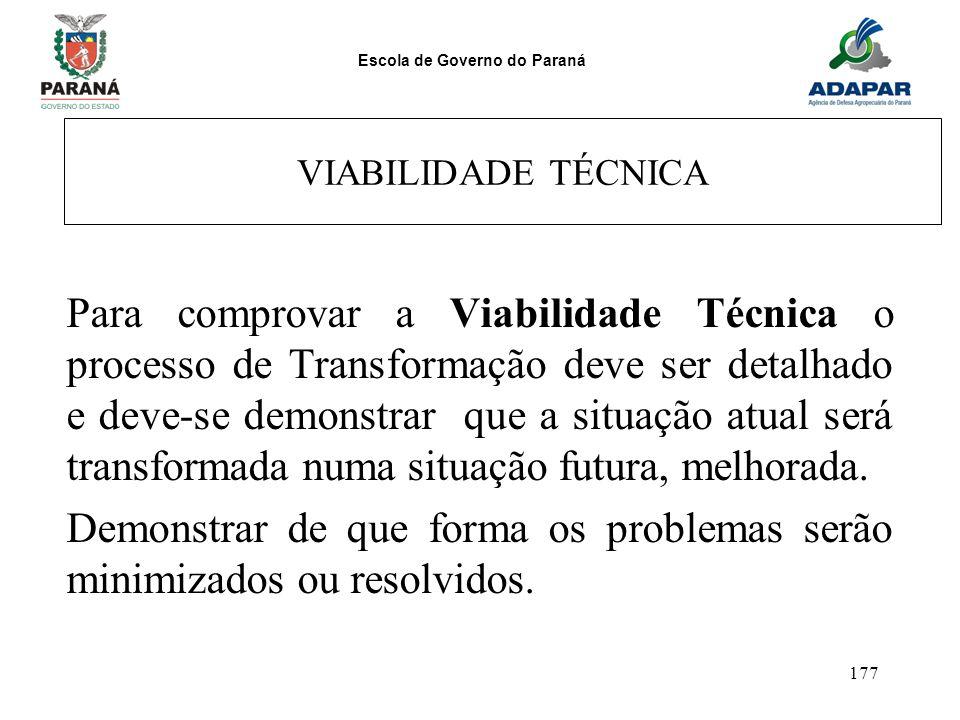 Escola de Governo do Paraná 177 VIABILIDADE TÉCNICA Para comprovar a Viabilidade Técnica o processo de Transformação deve ser detalhado e deve-se demo