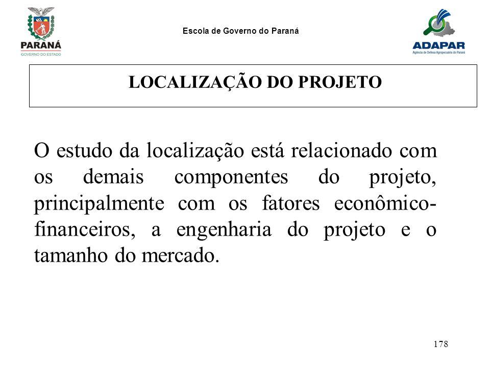 Escola de Governo do Paraná 178 LOCALIZAÇÃO DO PROJETO O estudo da localização está relacionado com os demais componentes do projeto, principalmente c