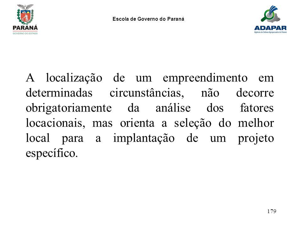 Escola de Governo do Paraná 179 A localização de um empreendimento em determinadas circunstâncias, não decorre obrigatoriamente da análise dos fatores