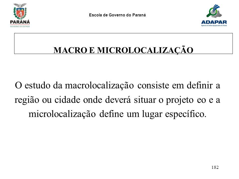 Escola de Governo do Paraná 182 MACRO E MICROLOCALIZAÇÃO O estudo da macrolocalização consiste em definir a região ou cidade onde deverá situar o proj